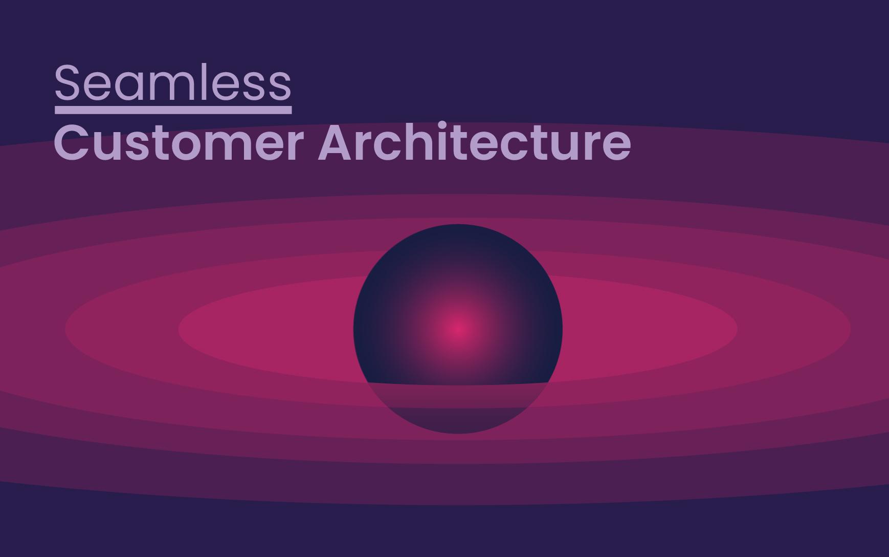 seamless customer architecture