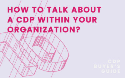 CDP Buyer's Guide Chapter 10 – How to talk about a CDP within your organization