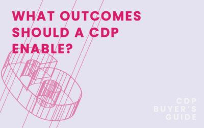 CDP Buyer's Guide Chapter 6 – What outcomes should a CDP enable?