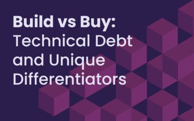Build vs. Buy: Technical Debt and Unique Differentiators