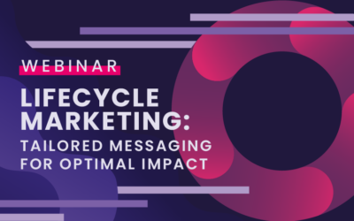 Lifecycle Marketing: Tailored messaging for optimal impact